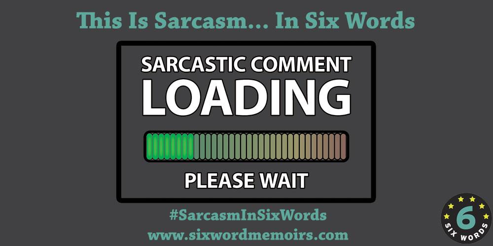 #SarcasmInSixWords