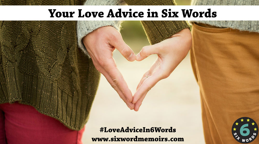 LoveAdviceIn6Words