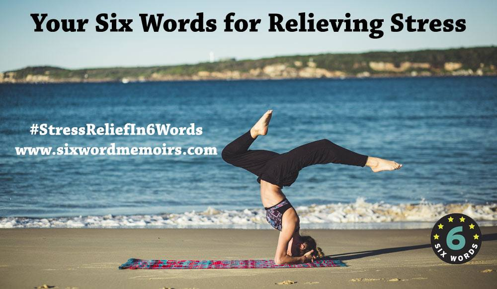 Top Six Words for Stress Relief - Six-Word Memoirs